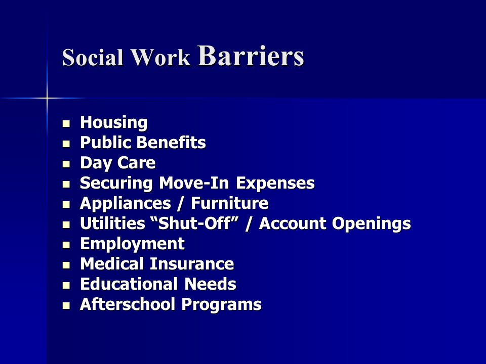 Social Work Barriers Housing Housing Public Benefits Public Benefits Day Care Day Care Securing Move-In Expenses Securing Move-In Expenses Appliances