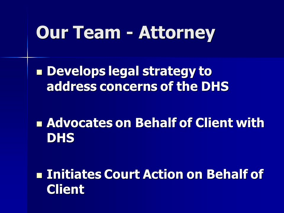 Our Team - Attorney Develops legal strategy to address concerns of the DHS Develops legal strategy to address concerns of the DHS Advocates on Behalf