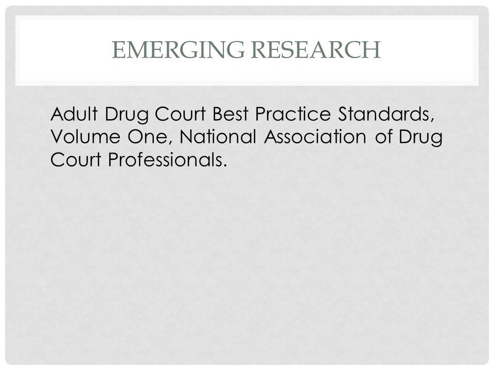 EMERGING RESEARCH Adult Drug Court Best Practice Standards, Volume One, National Association of Drug Court Professionals.