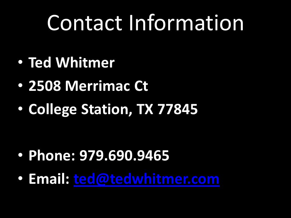 Contact Information Ted Whitmer 2508 Merrimac Ct College Station, TX 77845 Phone: 979.690.9465 Email: ted@tedwhitmer.comted@tedwhitmer.com