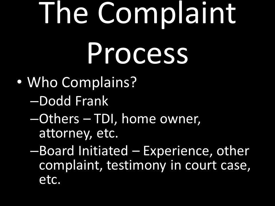 The Complaint Process Steps – Complaint – Answer – Dismissal or Informal Conference – Agreed Order, Dismissal or SOAH