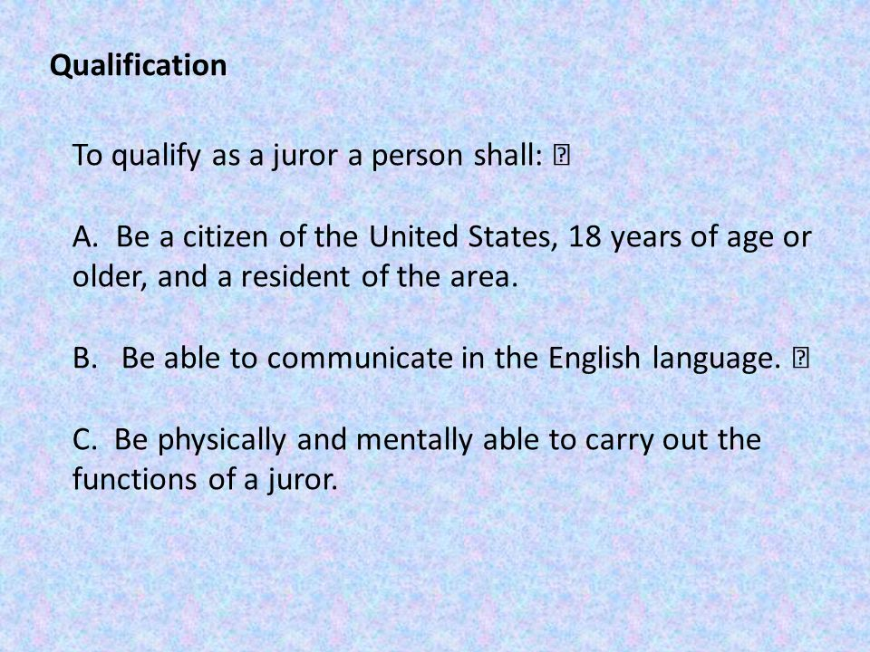 Qualification To qualify as a juror a person shall: A.