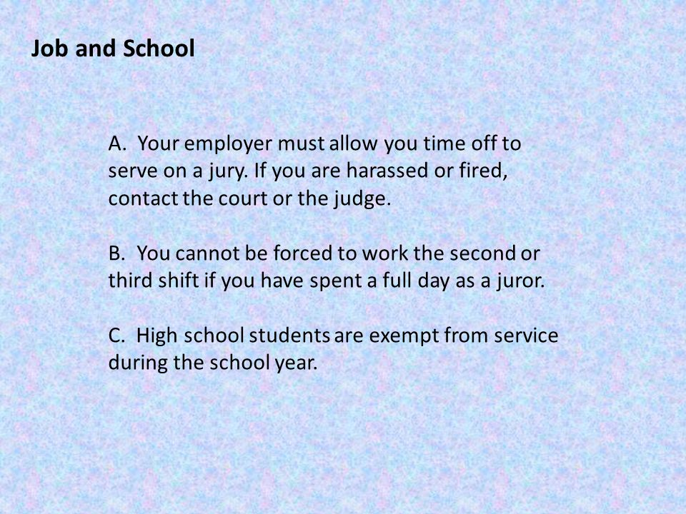 Job and School A.Your employer must allow you time off to serve on a jury.