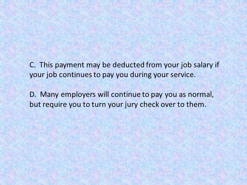 C. This payment may be deducted from your job salary if your job continues to pay you during your service. D. Many employers will continue to pay you