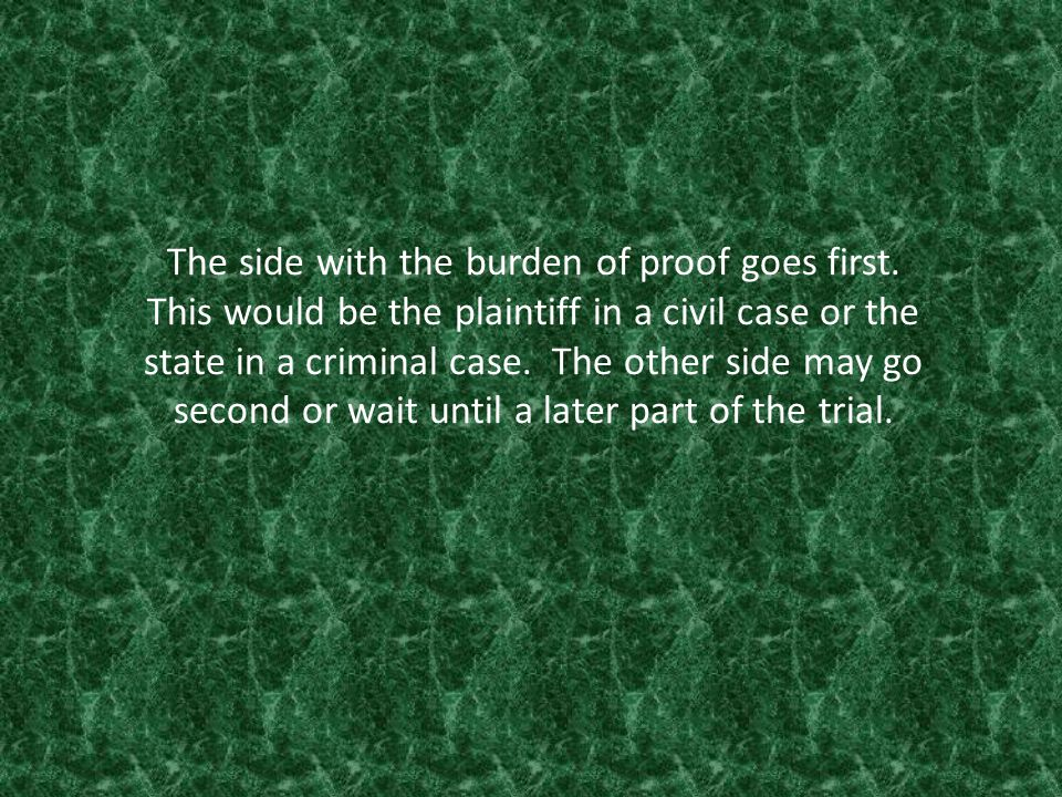 The side with the burden of proof goes first.
