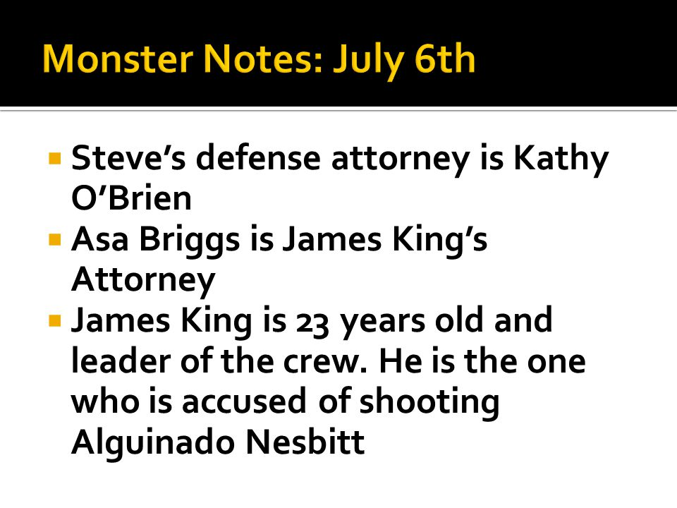  Steve's defense attorney is Kathy O'Brien  Asa Briggs is James King's Attorney  James King is 23 years old and leader of the crew.