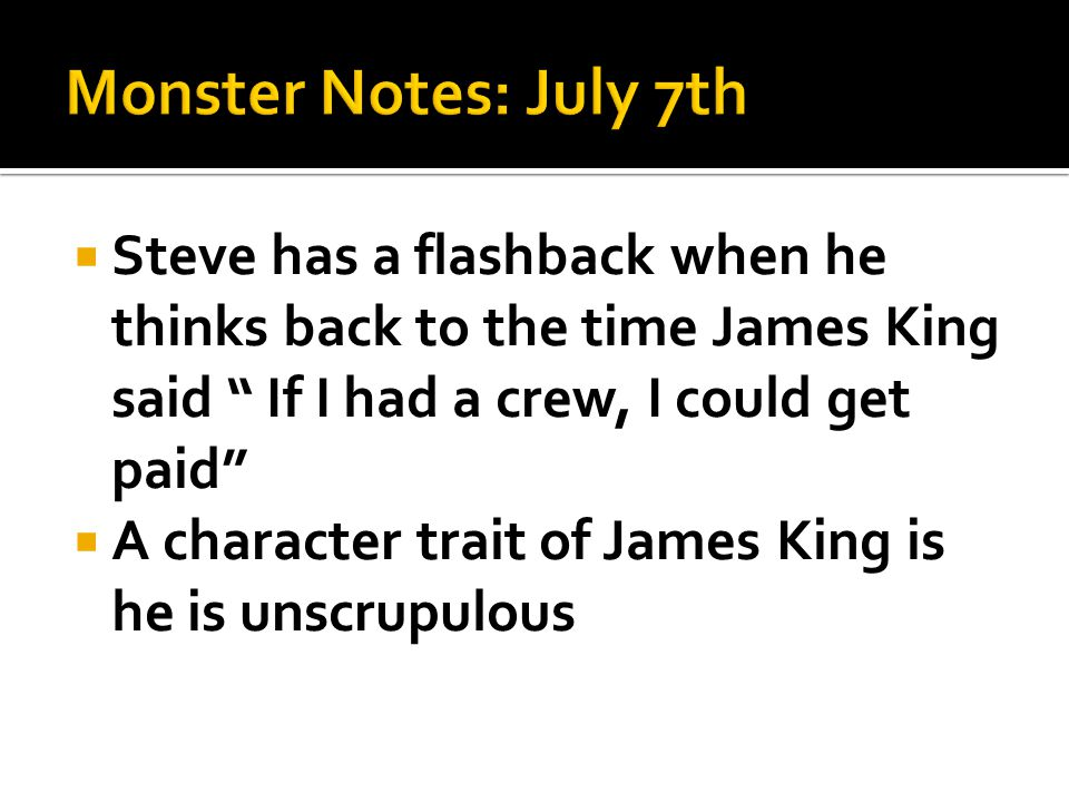  Steve has a flashback when he thinks back to the time James King said If I had a crew, I could get paid  A character trait of James King is he is unscrupulous