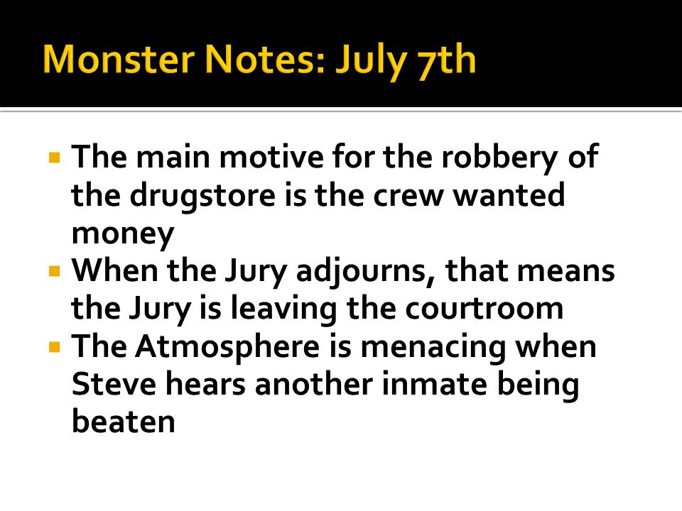  The main motive for the robbery of the drugstore is the crew wanted money  When the Jury adjourns, that means the Jury is leaving the courtroom  The Atmosphere is menacing when Steve hears another inmate being beaten