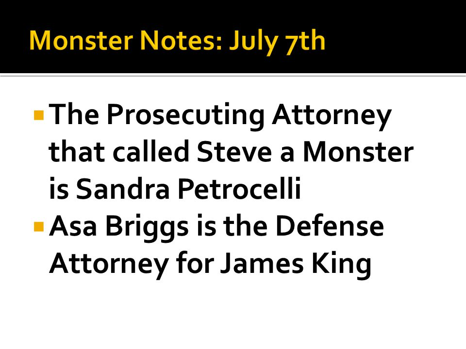  The Prosecuting Attorney that called Steve a Monster is Sandra Petrocelli  Asa Briggs is the Defense Attorney for James King