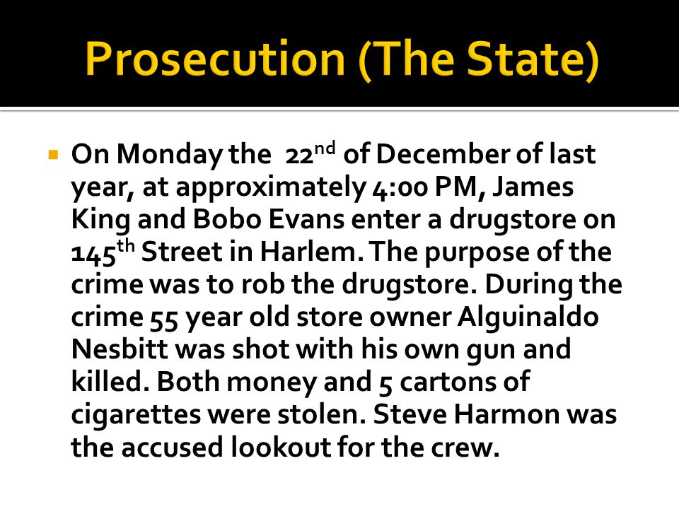  On Monday the 22 nd of December of last year, at approximately 4:00 PM, James King and Bobo Evans enter a drugstore on 145 th Street in Harlem.