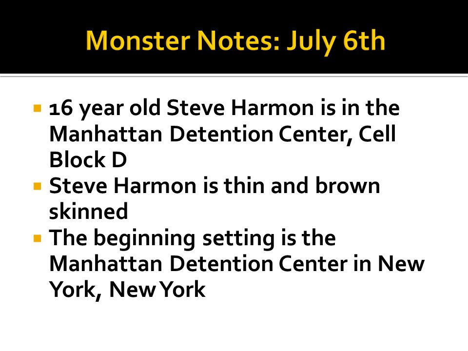  16 year old Steve Harmon is in the Manhattan Detention Center, Cell Block D  Steve Harmon is thin and brown skinned  The beginning setting is the Manhattan Detention Center in New York, New York