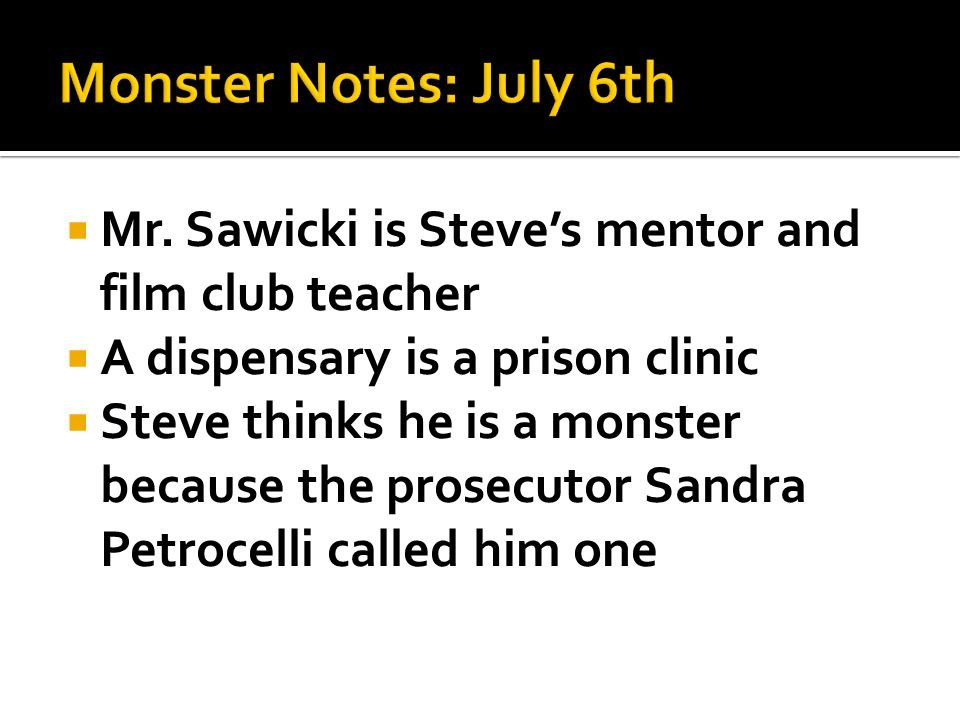  Mr. Sawicki is Steve's mentor and film club teacher  A dispensary is a prison clinic  Steve thinks he is a monster because the prosecutor Sandra P