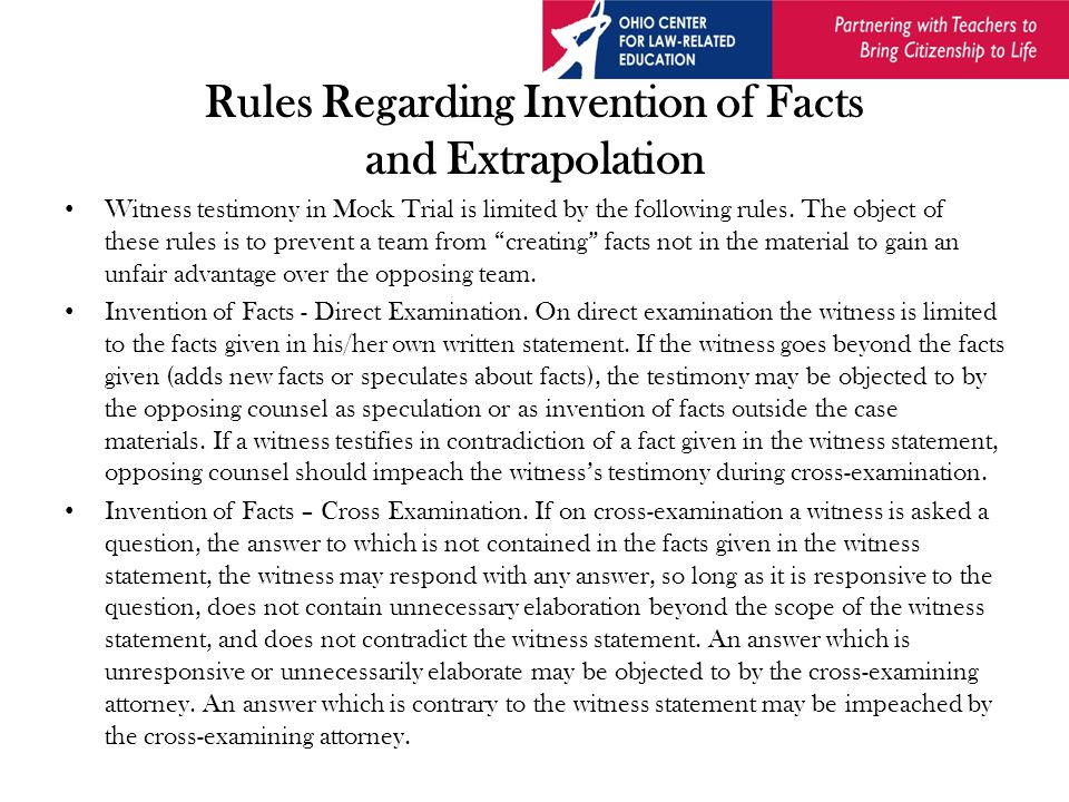 Rules Regarding Invention of Facts and Extrapolation Witness testimony in Mock Trial is limited by the following rules.