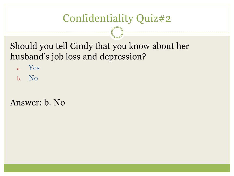 Should you tell Cindy that you know about her husband's job loss and depression? a. Yes b. No Answer: b. No