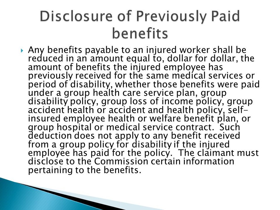  Any benefits payable to an injured worker shall be reduced in an amount equal to, dollar for dollar, the amount of benefits the injured employee has previously received for the same medical services or period of disability, whether those benefits were paid under a group health care service plan, group disability policy, group loss of income policy, group accident health or accident and health policy, self- insured employee health or welfare benefit plan, or group hospital or medical service contract.
