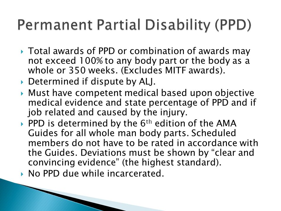  Total awards of PPD or combination of awards may not exceed 100% to any body part or the body as a whole or 350 weeks. (Excludes MITF awards).  Det