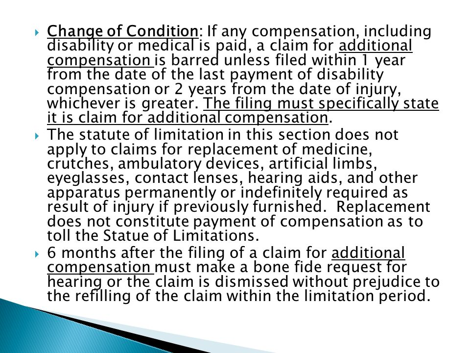  Change of Condition: If any compensation, including disability or medical is paid, a claim for additional compensation is barred unless filed within