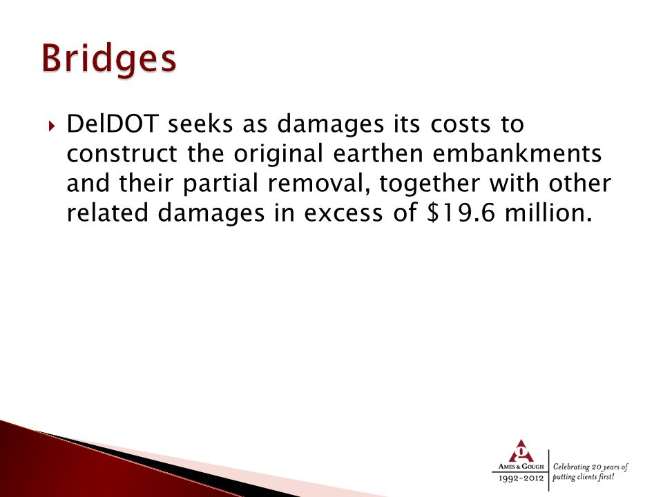  DelDOT seeks as damages its costs to construct the original earthen embankments and their partial removal, together with other related damages in excess of $19.6 million.