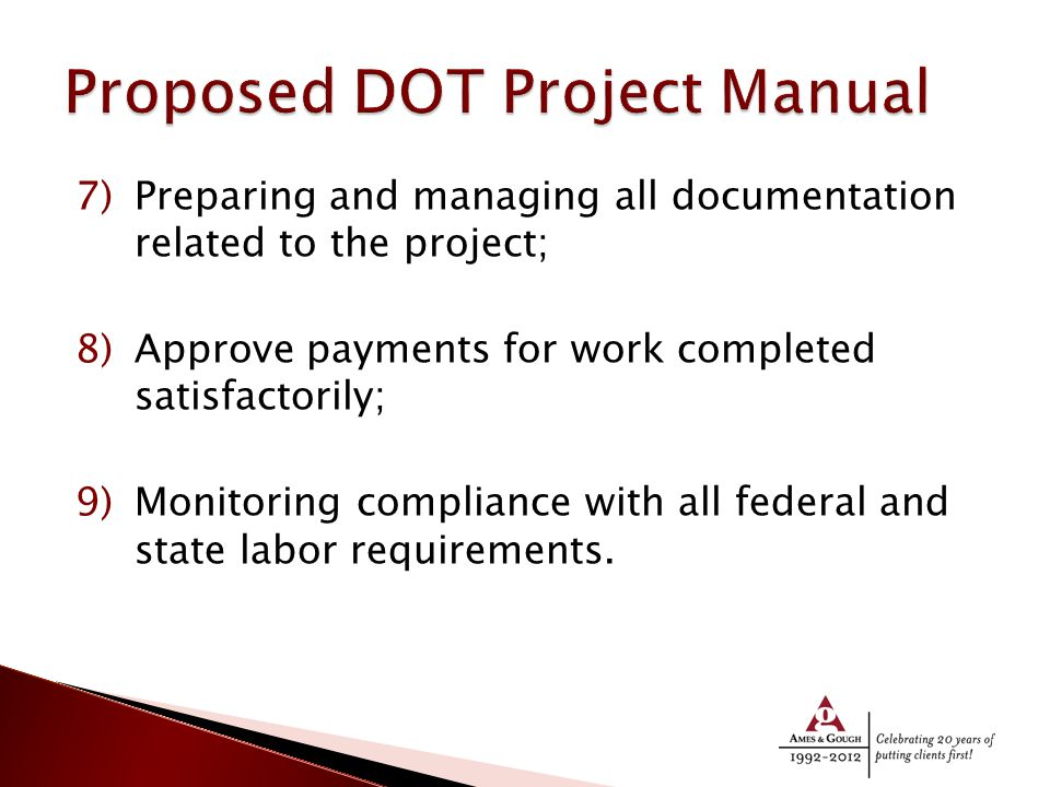 7)Preparing and managing all documentation related to the project; 8)Approve payments for work completed satisfactorily; 9)Monitoring compliance with all federal and state labor requirements.