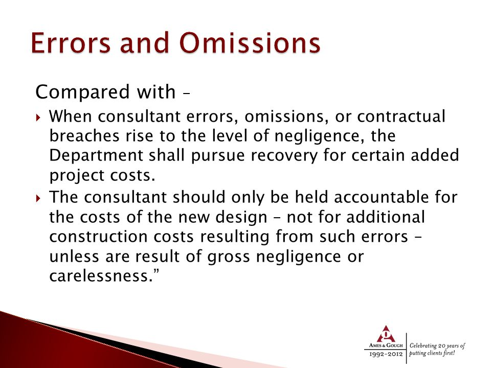 Compared with –  When consultant errors, omissions, or contractual breaches rise to the level of negligence, the Department shall pursue recovery for certain added project costs.