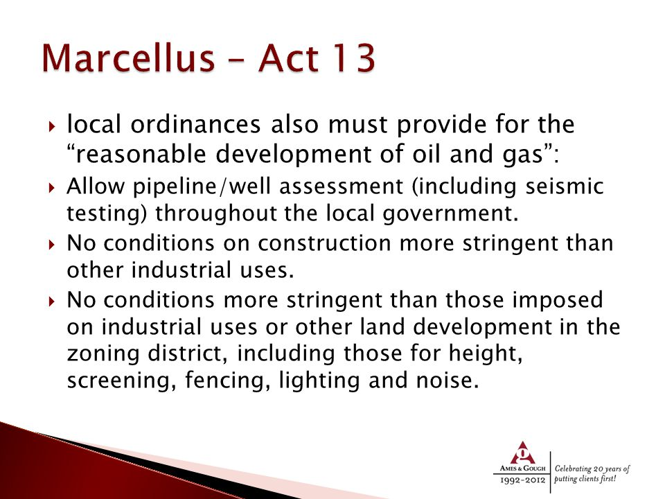  local ordinances also must provide for the reasonable development of oil and gas :  Allow pipeline/well assessment (including seismic testing) throughout the local government.