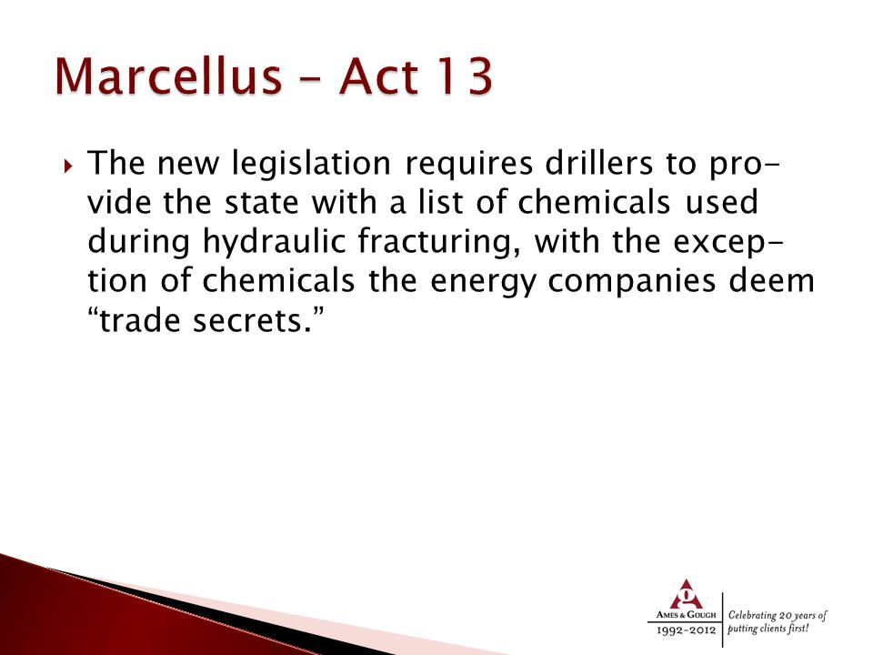  The new legislation requires drillers to pro vide the state with a list of chemicals used during hydraulic fracturing, with the excep tion of chemicals the energy companies deem trade secrets.