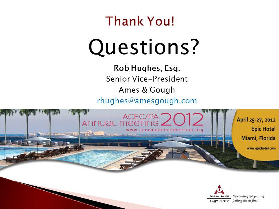 Questions Rob Hughes, Esq. Senior Vice-President Ames & Gough rhughes@amesgough.com