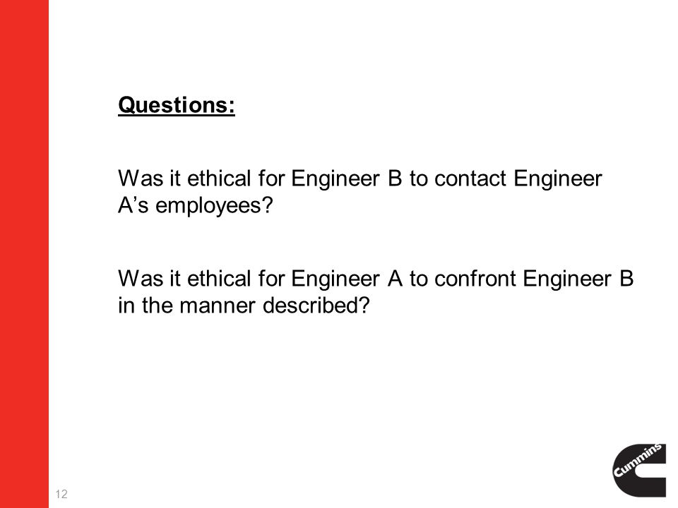 12  Questions:  Was it ethical for Engineer B to contact Engineer A's employees.