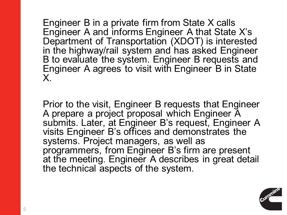 5  Engineer B in a private firm from State X calls Engineer A and informs Engineer A that State X's Department of Transportation (XDOT) is interested in the highway/rail system and has asked Engineer B to evaluate the system.