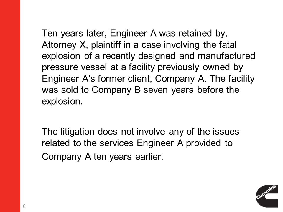 9  The defendant's attorney discovered through Engineer A's deposition and statements relating to his professional experience that Engineer A had worked for Company A on a pressure vessel problem.