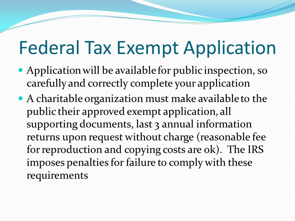 Federal Tax Exempt Application Application will be available for public inspection, so carefully and correctly complete your application A charitable