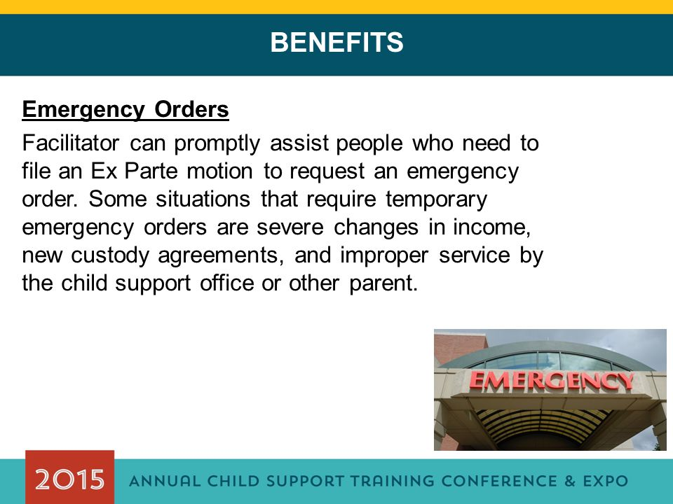 BENEFITS Emergency Orders Facilitator can promptly assist people who need to file an Ex Parte motion to request an emergency order. Some situations th