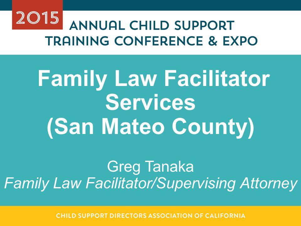 Family Law Facilitator Services (San Mateo County) Greg Tanaka Family Law Facilitator/Supervising Attorney