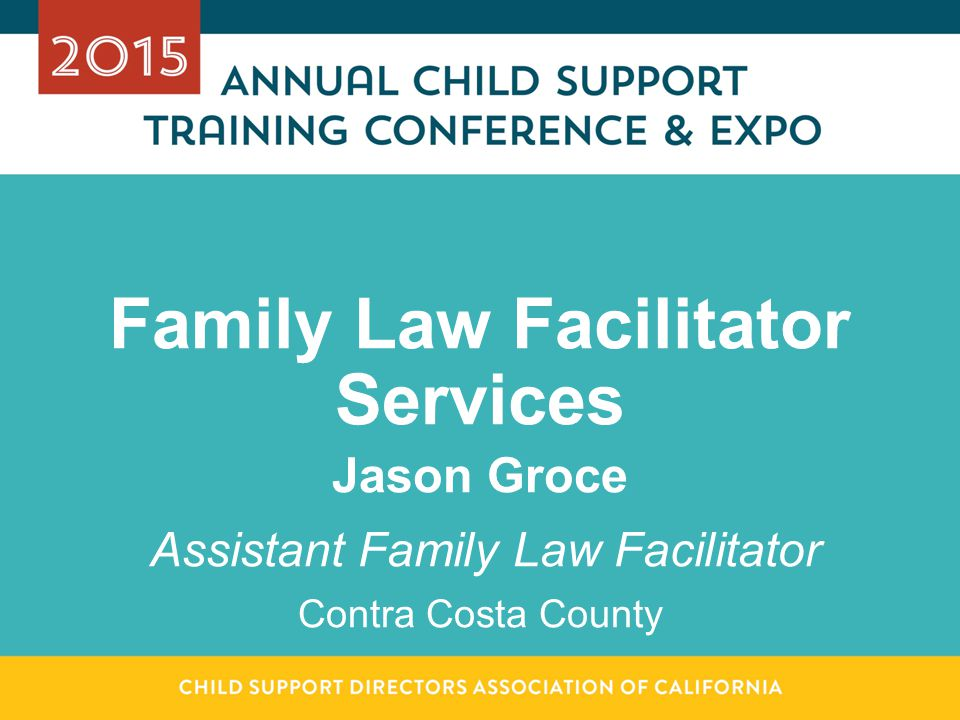 Family Law Facilitator Services Jason Groce Assistant Family Law Facilitator Contra Costa County