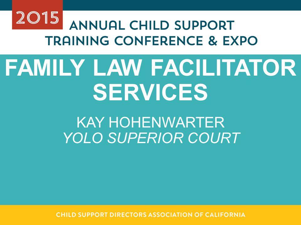 FAMILY LAW FACILITATOR SERVICES KAY HOHENWARTER YOLO SUPERIOR COURT