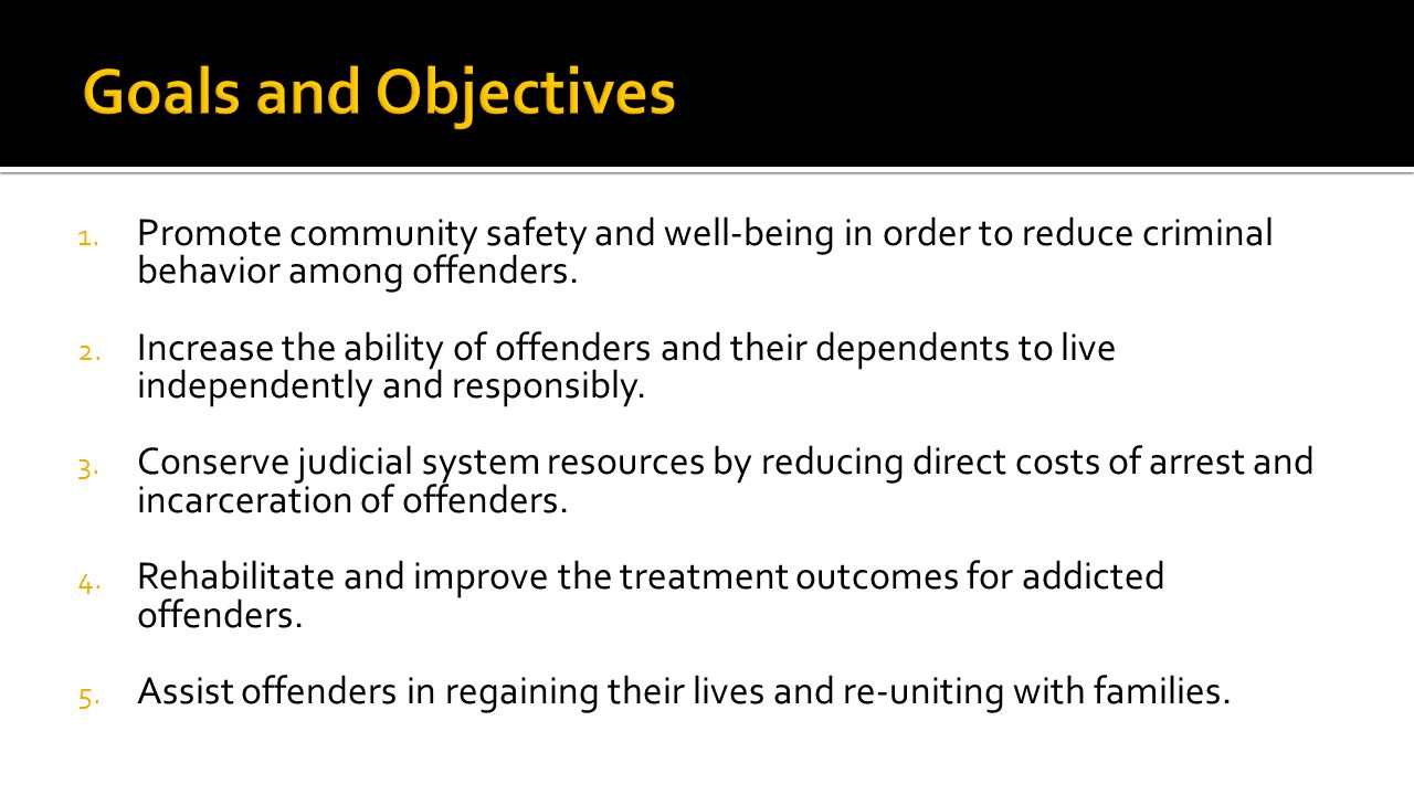 1. Promote community safety and well-being in order to reduce criminal behavior among offenders.