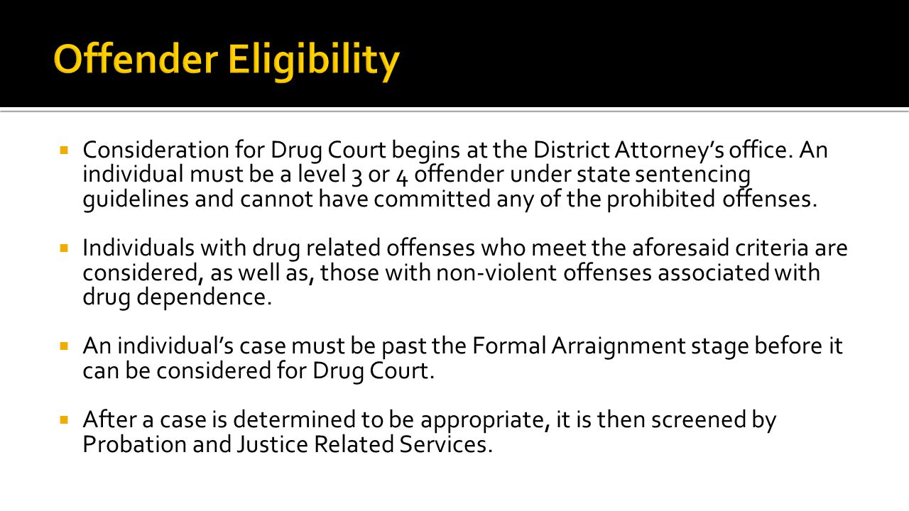  Consideration for Drug Court begins at the District Attorney's office.