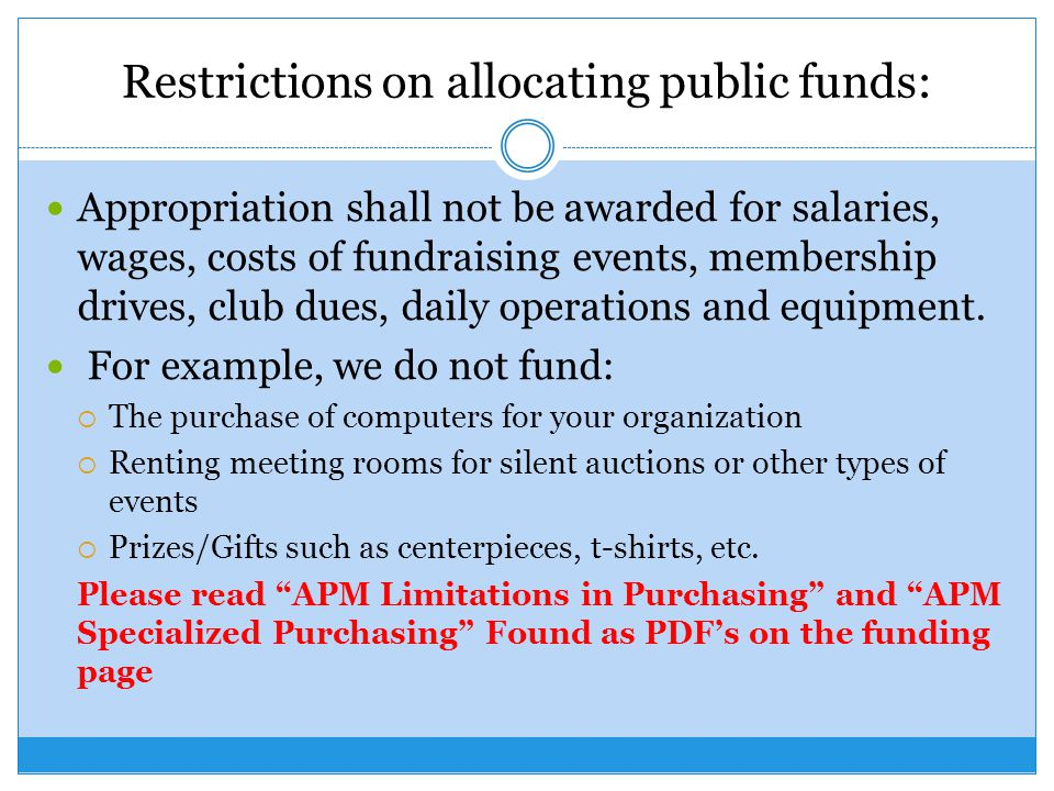 Restrictions on allocating public funds: Appropriation shall not be awarded for salaries, wages, costs of fundraising events, membership drives, club dues, daily operations and equipment.