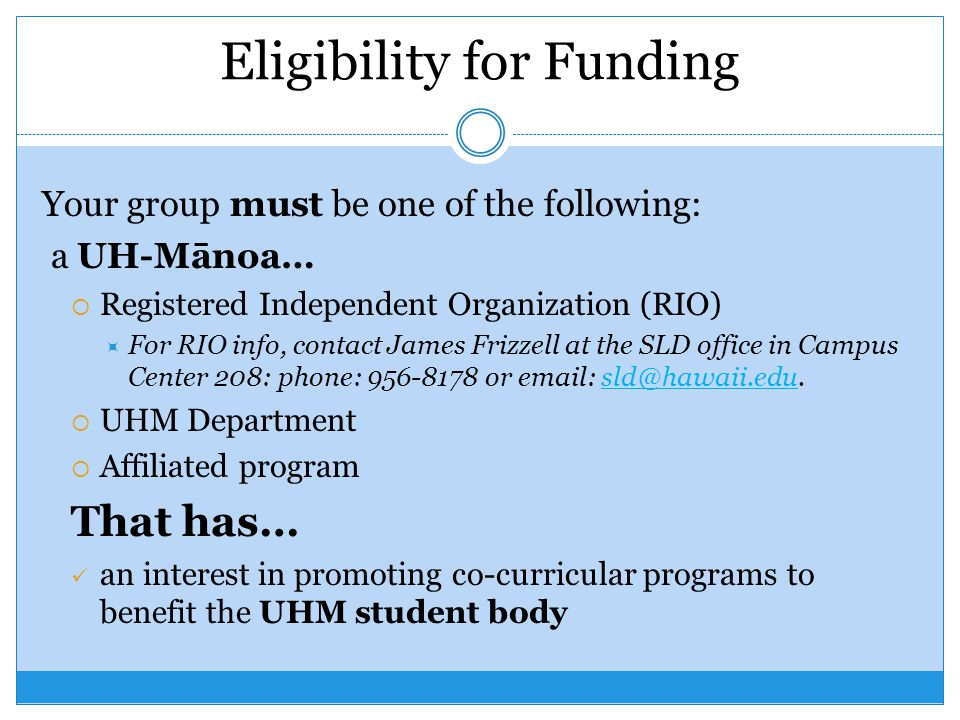 RIO Eligibility Each RIO must be in good standing to apply for and receive funding from SAPFB This means the RIO has applied or renewed for the 2013-2014 academic year by the SAPFB application due date: October 6 th, 2013 For more information about RIO policies, please see http://www.manoa.hawaii.edu/studentlife/studentorg /rio/appendixII.pdf