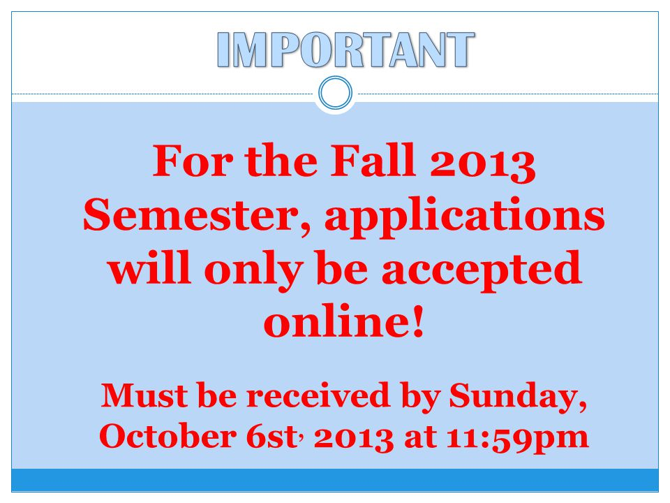 For the Fall 2013 Semester, applications will only be accepted online.