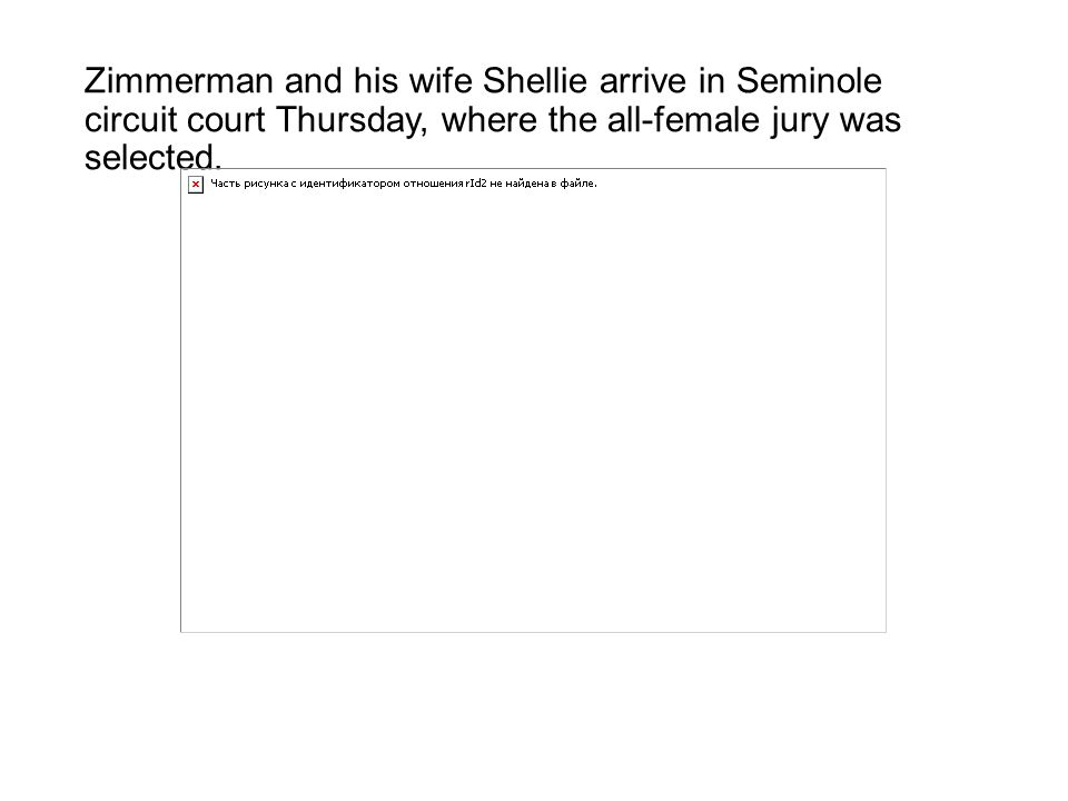 Zimmerman and his wife Shellie arrive in Seminole circuit court Thursday, where the all-female jury was selected.