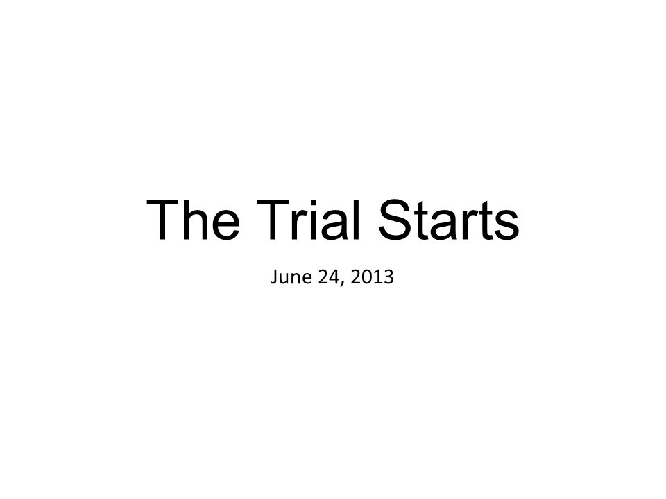 The Trial Starts June 24, 2013