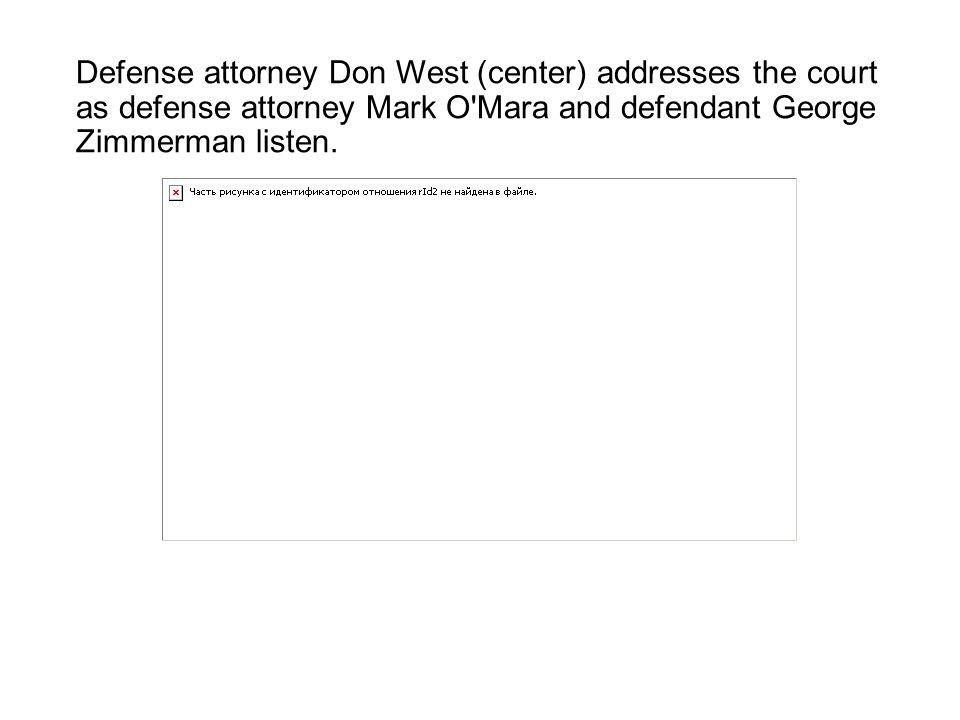 Defense attorney Don West (center) addresses the court as defense attorney Mark O Mara and defendant George Zimmerman listen.
