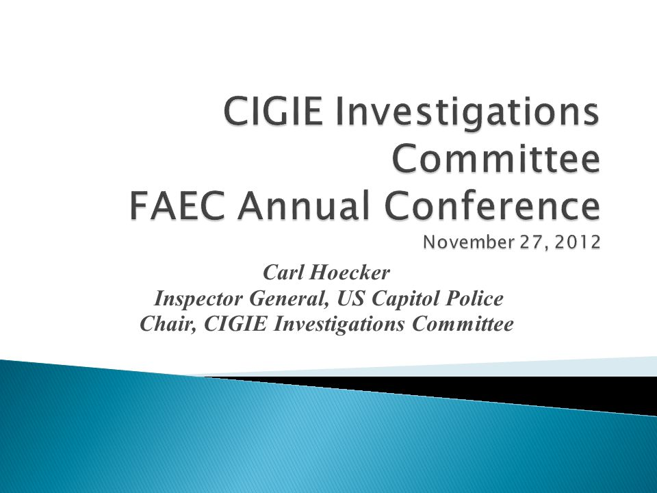 Carl Hoecker Inspector General, US Capitol Police Chair, CIGIE Investigations Committee