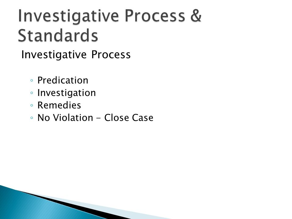 Investigative Process ◦ Predication ◦ Investigation ◦ Remedies ◦ No Violation - Close Case