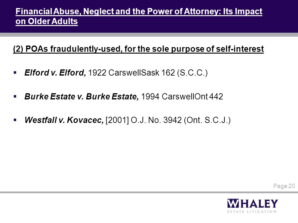 Financial Abuse, Neglect and the Power of Attorney: Its Impact on Older Adults (2) POAs fraudulently-used, for the sole purpose of self-interest  Elf