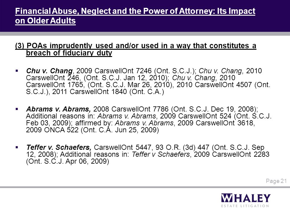 Financial Abuse, Neglect and the Power of Attorney: Its Impact on Older Adults (3) POAs imprudently used and/or used in a way that constitutes a breach of fiduciary duty  Chu v.