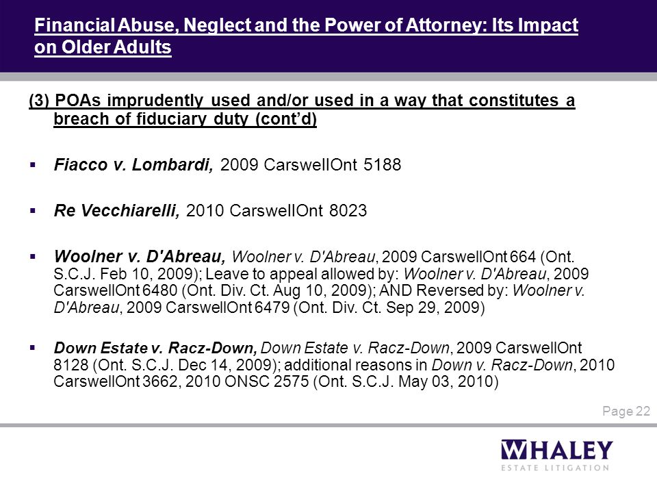 Financial Abuse, Neglect and the Power of Attorney: Its Impact on Older Adults (3) POAs imprudently used and/or used in a way that constitutes a breac