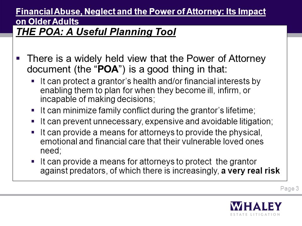 Financial Abuse, Neglect and the Power of Attorney: Its Impact on Older Adults THE POA: A Useful Planning Tool  There is a widely held view that the