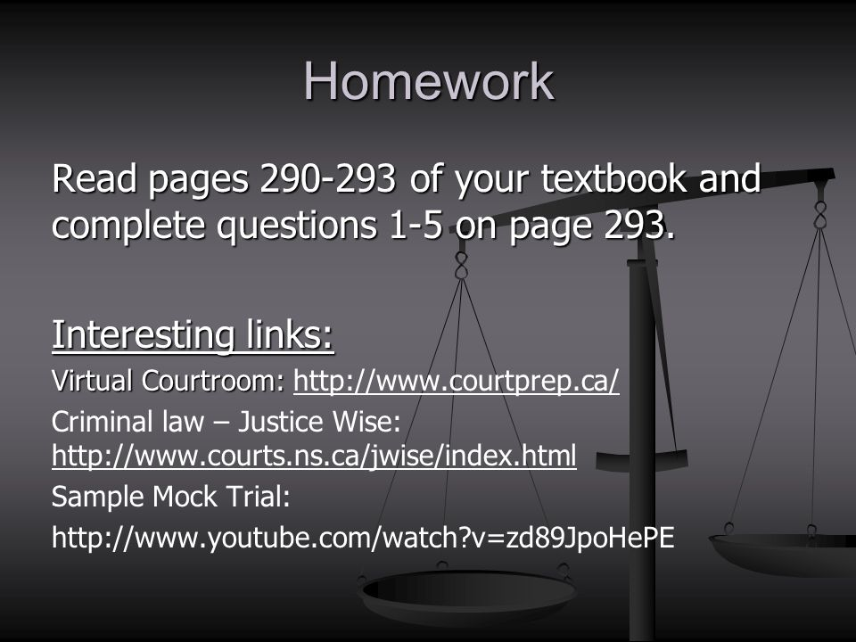 Homework Read pages 290-293 of your textbook and complete questions 1-5 on page 293. Interesting links: Virtual Courtroom: Virtual Courtroom: http://w